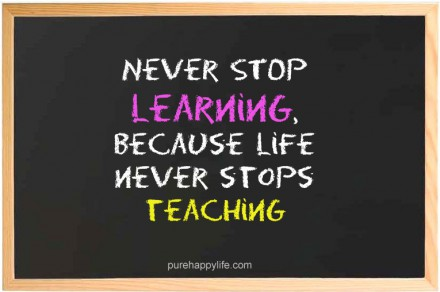 life-quote-never-stop-learning-because-life-never-stops-teaching