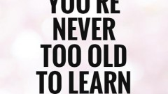 youre-never-too-old-to-learn-quote-1