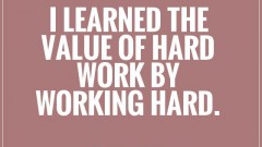 i-learned-the-value-of-hard-work-by-working-hard-quote-1