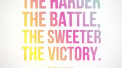 the-harder-the-battle-the-sweeter-the-victry
