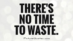 theres-no-time-to-waste-quote-1
