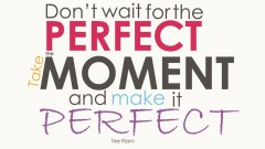 don__t_wait_for_the_perfect_moment_take_the_moment_by_budakcupcakes-d4uyih3